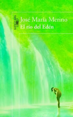 """""""El rio del edén"""" de José María Merino"""